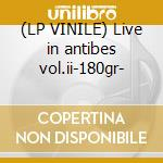 (LP VINILE) Live in antibes vol.ii-180gr- lp vinile