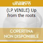 (LP VINILE) Up from the roots lp vinile