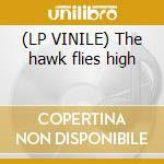 (LP VINILE) The hawk flies high lp vinile