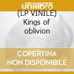 (LP VINILE) Kings of oblivion lp vinile