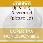 (LP VINILE) NEVERMIND (PICTURE LP) lp vinile di NIRVANA