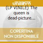 (LP VINILE) The queen is dead-picture disc- lp vinile