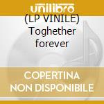 (LP VINILE) Toghether forever lp vinile