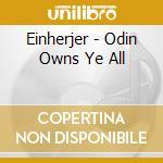 Einherjer - Odin Owns Ye All cd musicale di Einherjer