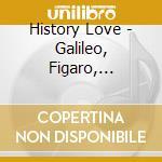 History Love - Galileo, Figaro, Magnifico... cd musicale di History Love