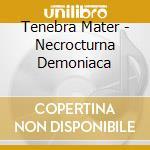 Tenebra Mater - Necrocturna Demoniaca cd musicale di Tenebra Mater
