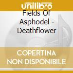 Fields Of Asphodel - Deathflower cd musicale di Fields of asphodel