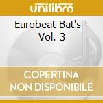 Eurobeat Bat's - Vol. 3 cd musicale di Eurobeat Bat's