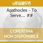 To serve... cd musicale di Agathocles
