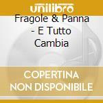 Fragole & Panna - E Tutto Cambia cd musicale di Fragole & panna