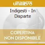 Indigesti - In Disparte cd musicale di INDIGESTI