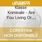 Klasse Kriminale - Are You Living Or Just Surving cd musicale di Kriminale Klasse