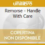 Remorse - Handle With Care cd musicale di Remorse