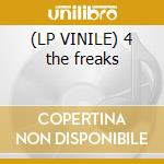 (LP VINILE) 4 the freaks lp vinile di Gee 035