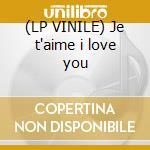 (LP VINILE) Je t'aime i love you lp vinile di Viva