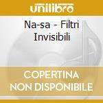 Na-sa - Filtri Invisibili cd musicale di Na-sa