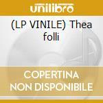 (LP VINILE) Thea folli lp vinile di Folli Thea