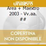 Area + Maextro 2003 - Vv.aa. cd musicale di Area + maextro 2003