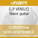 (LP VINILE) Slave guitar lp vinile di Malibu'