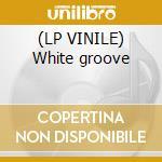 (LP VINILE) White groove lp vinile di Vangok