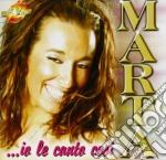 Marta - Io Le Canto Cosi cd musicale di MARTA