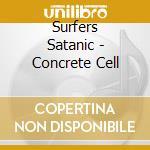 Surfers Satanic - Concrete Cell cd musicale