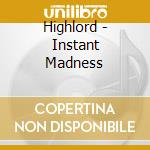 Highlord - Instant Madness cd musicale di HIGHLORD