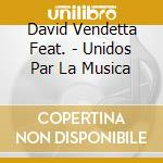 David Vendetta Feat. - Unidos Par La Musica cd musicale di David vendetta feat.