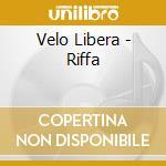 Velo Libera - Riffa cd musicale di LIBERA VELO