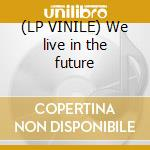 (LP VINILE) We live in the future lp vinile di Gray market goods