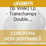 (LP VINILE) LP - TRANSCHAMPS          - DOUBLE EXPOSURE lp vinile di TRANSCHAMPS