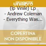 (LP VINILE) LP - ANDREW COLEMAN       - EVERYTHING WAS BEAUTIFUL, lp vinile di ANDREW COLEMAN