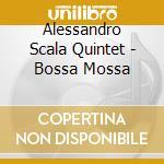 Alessandro Scala Quintet - Bossa Mossa cd musicale di SCALA ALESSANDRO QUI
