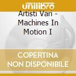 Machines in motion i cd musicale di Artisti Vari