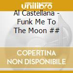 Al Castellana - Funk Me To The Moon ## cd musicale di Al Castellana