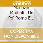 UN PO' ROMA E UN PO ME                    cd musicale di Maurizio Mattioli