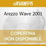 AREZZO  WAVE 2001 cd musicale di ARTISTI VARI