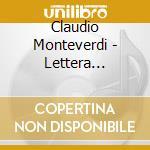 Monteverdi - Lettera Amorosa A Voce Sola Con Altri Madrigali - Ensemble Concerto cd musicale di Claudio Monteverdi
