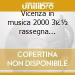 Vicenza in musica 2000 3� rassegna provinciale cd musicale di Artisti Vari