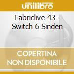FABRICLIVE 43 - SWITCH 6 SINDEN cd musicale di AA.VV.