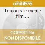 Toujours le meme film.... cd musicale di Urbs