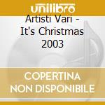Artisti Vari - It's Christmas 2003 cd musicale