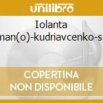 IOLANTA DELMAN(O)-KUDRIAVCENKO-SELEZ cd musicale di TCHAIKOVSKY