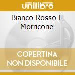 BIANCO ROSSO E MORRICONE cd musicale di Ennio Morricone