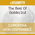 THE BEST OF GOBLIN/2CD cd musicale di GOBLIN