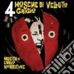 Ennio Morricone - 4 Mosche Di Velluto Grigio cd musicale di Ennio Morricone