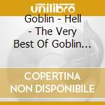 Goblin - Hell - The Very Best Of Goblin 2 cd musicale di GOBLIN
