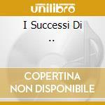 I SUCCESSI DI .. cd musicale di PAVONE-MINA-ZANICCHI