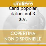 Canti popolari italiani vol.3 a.v. cd musicale di ARTISTI VARI