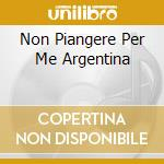 NON PIANGERE PER ME ARGENTINA cd musicale di BIANCHI TITTI
